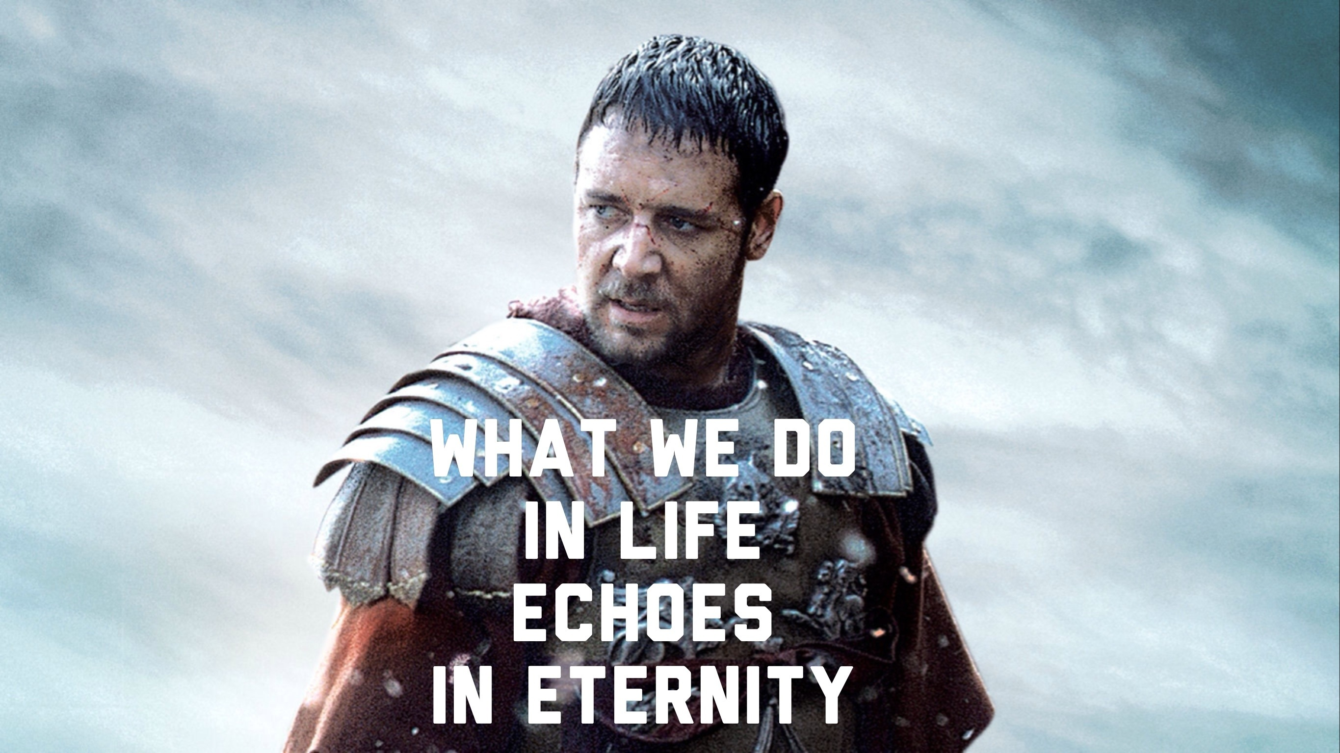 What we do in life echoes in eternity what space do we create in